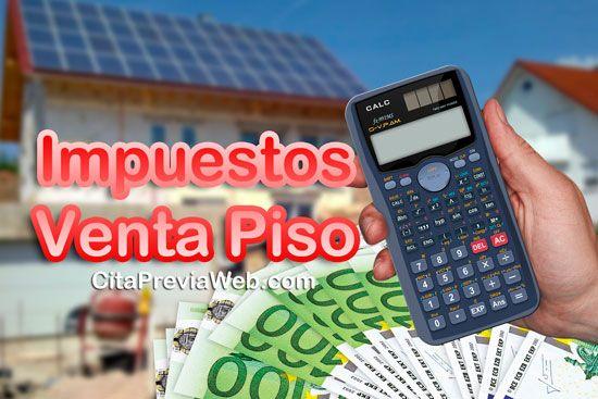 Todos los impuestos que hay que pagar cuando vendemos un piso: IRPF, Plusvalías, Actos Jurídicos Documentados, Notario, Gestoría